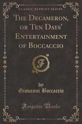 The Decameron, or Ten Days' Entertainment of Boccaccio (Classic Reprint)