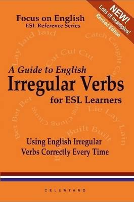 A Guide to English Irregular Verbs; How to Use Them Correctly Every Time