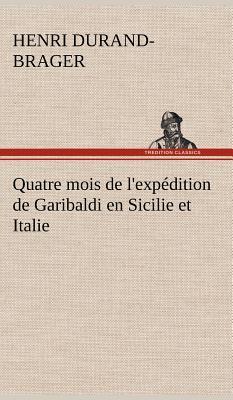 Quatre Mois de l Expedition de Garibaldi en Sicilie et Italie