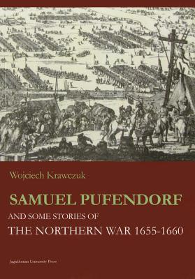 Samuel Pufendorf and Some Stories of the Northern War 1655-1660