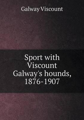 Sport with Viscount Galway's Hounds, 1876-1907
