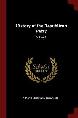 History of the Republican Party; Volume 2