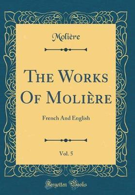 The Works Of Molière, Vol. 5