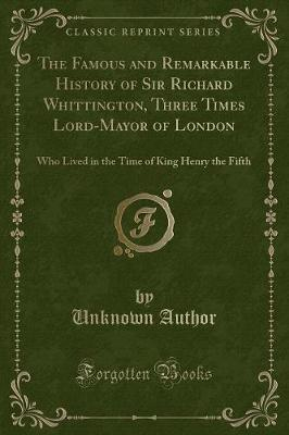 The Famous and Remarkable History of Sir Richard Whittington, Three Times Lord-Mayor of London