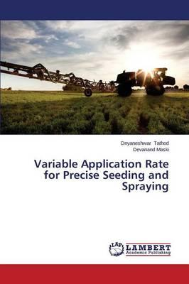 Variable Application Rate for Precise Seeding and Spraying