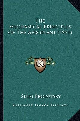 The Mechanical Principles of the Aeroplane (1921) the Mechanical Principles of the Aeroplane (1921)
