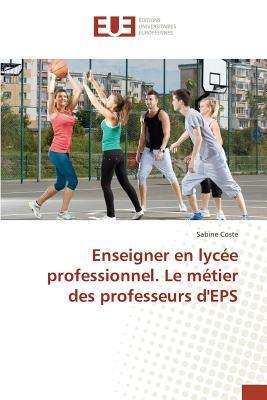 Enseigner en lycée professionnel. Le métier des professeurs d'EPS
