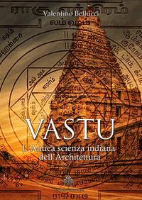 Vastu. L'antica scienza indiana dell'architettura