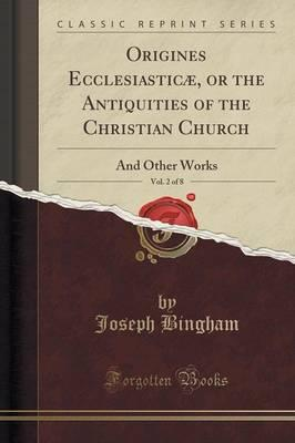 Origines Ecclesiasticæ, or the Antiquities of the Christian Church, Vol. 2 of 8
