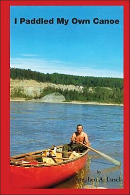 I Paddled My Own Canoe
