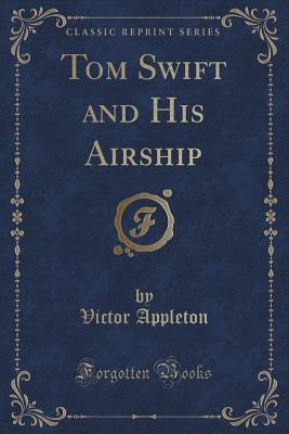 Tom Swift and His Airship (Classic Reprint)