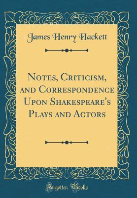 Notes, Criticism, and Correspondence Upon Shakespeare's Plays and Actors (Classic Reprint)