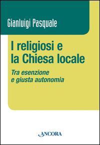 I religiosi e la Chiesa locale. Tra esenzione e giusta autonomia