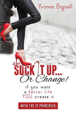 Suck It Up or Change!