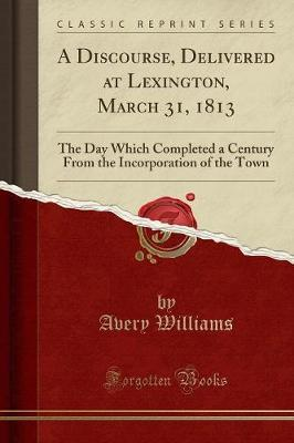 A Discourse, Delivered at Lexington, March 31, 1813