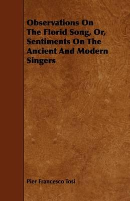 Observations on the Florid Song, Or, Sentiments on the Ancient and Modern Singers