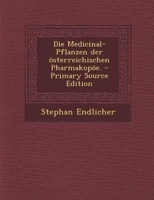 Die Medicinal-Pflanzen Der Osterreichischen Pharmakopoe.