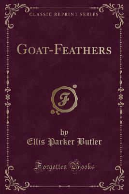 Goat-Feathers (Classic Reprint)