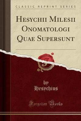 Hesychii Milesii Onomatologi Quae Supersunt (Classic Reprint)