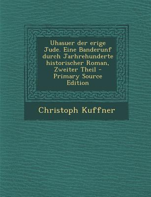 Uhasuer Der Erige Jude. Eine Banderunf Durch Jarhrehunderte Historischer Roman, Zweiter Theil