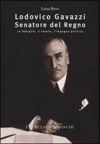 Lodovico Gavazzi senatore del regno. La famiglia, il lavoro, l'impegno politico