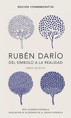 Rubén Darío, Del Símbolo a la Realidad, Obra Selecta / Rubén Darío, From the Symbol To Reality, Selected Works