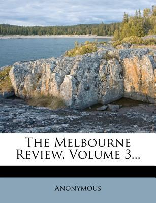 The Melbourne Review, Volume 3...