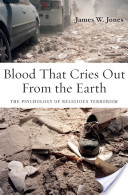 Blood That Cries Out From the Earth : The Psychology of Religious Terrorism