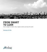 From smart to lean. How to design for better cities, happier citizens and save the worls