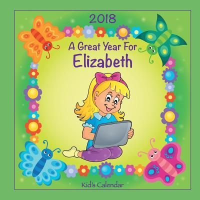 2018 - A Great Year for Elizabeth Kid's Calendar