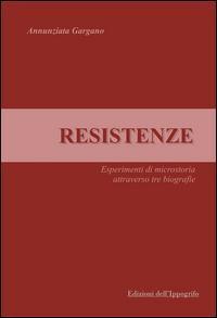 Resistenze. Esperimenti di microstoria attraverso tre biografie