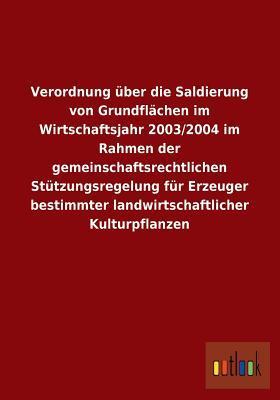 Verordnung über die Saldierung von Grundflächen im Wirtschaftsjahr 2003/2004 im Rahmen der gemeinschaftsrechtlichen Stützungsregelung für Erzeuger bestimmter landwirtschaftlicher Kulturpflanzen