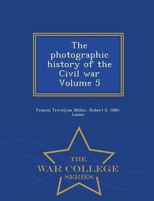 The Photographic History of the Civil War Volume 5 - War College Series
