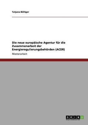 Die neue europäische Agentur für die Zusammenarbeit der Energieregulierungsbehörden (ACER)