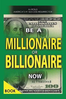 Be a Millionaire or Billionaire Now