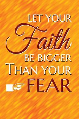 Let Your Faith Be Bi...