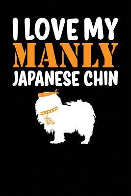 I Love My Manly Japanese Chin