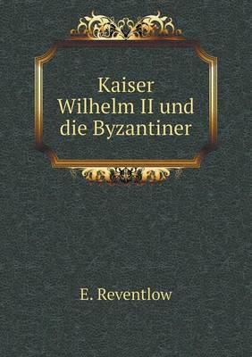 Kaiser Wilhelm II Und Die Byzantiner