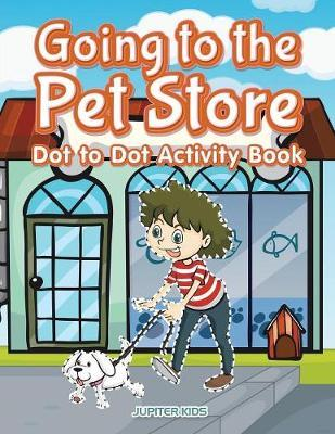 Going to the Pet Store Dot to Dot Activity Book