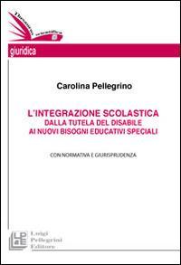 L'integrazione scolastica. Dalla tutela del disabile ai nuovi bisogni educativi speciali