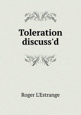 Toleration Discuss'd