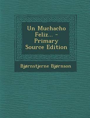 Un Muchacho Feliz... - Primary Source Edition