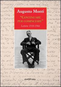 Continuare per cominciare. Lettere (1910-1966)