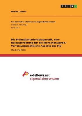 Die Präimplantationsdiagnostik, eine Herausforderung für dieMenschenwürde? Verfassungsrechtliche Aspekte der PID