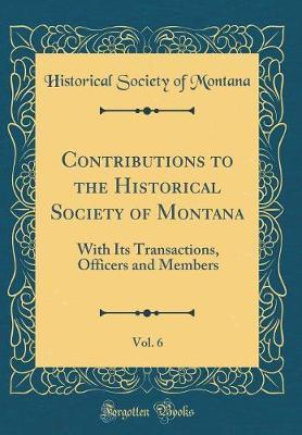 Contributions to the Historical Society of Montana, Vol. 6