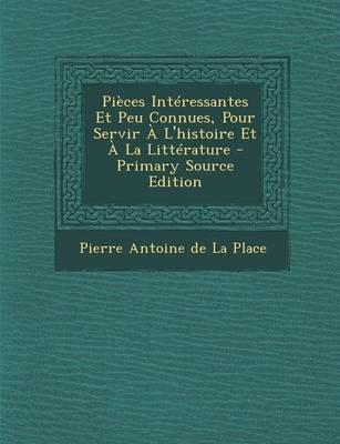 Pieces Interessantes Et Peu Connues, Pour Servir A L'Histoire Et a la Litterature - Primary Source Edition