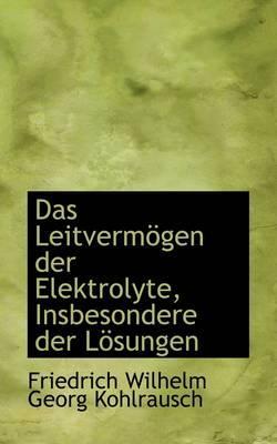 Das Leitverm Gen Der Elektrolyte, Insbesondere Der L Sungen