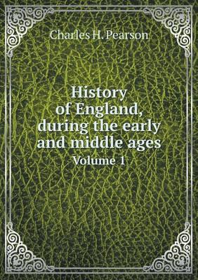 History of England, During the Early and Middle Ages Volume 1