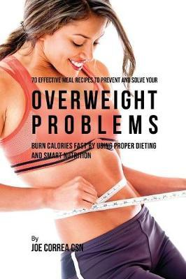 70 Effective Meal Recipes to Prevent and Solve Your Overweight Problems