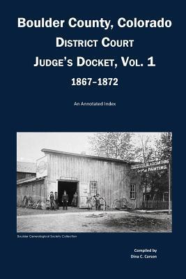 Boulder County, Colorado District Court Judge's Docket, Vol 1, 1867-1872